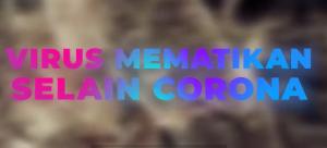 Virus yang Lebih Mematikan dibandingkan Corona